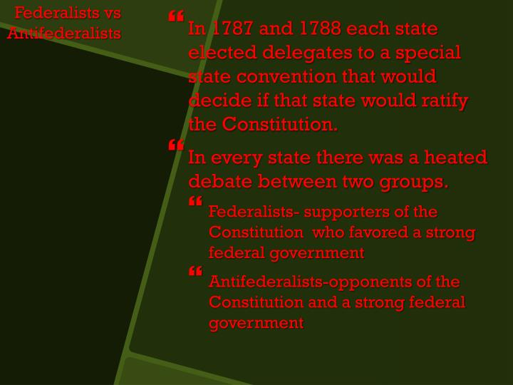 In 1787 and 1788 each state elected delegates to a special state convention that would decide if that state would ratify the Constitution.