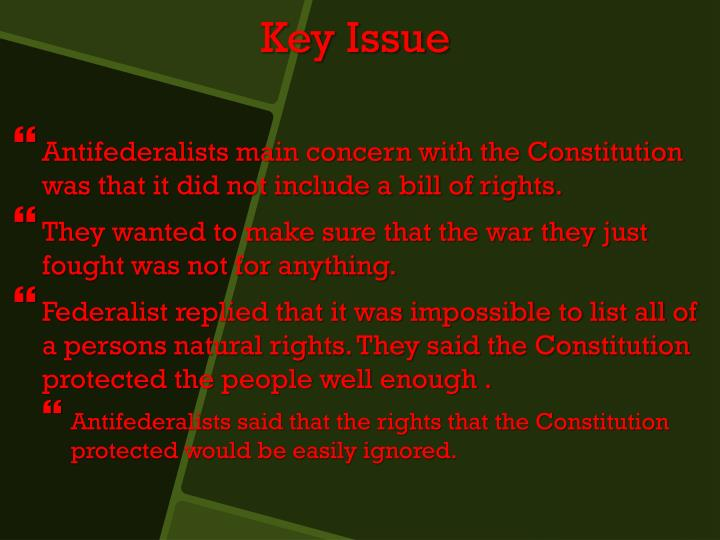 Antifederalists main concern with the Constitution was that it did not include a bill of rights.