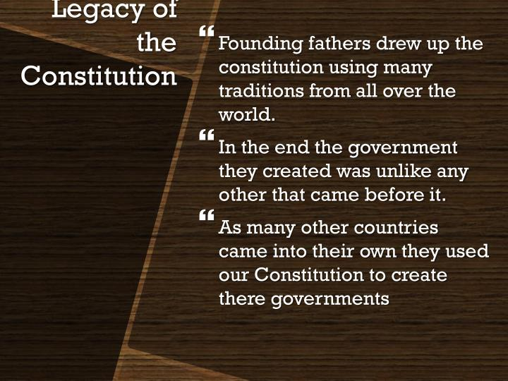 Founding fathers drew up the constitution using many traditions from all over the world.