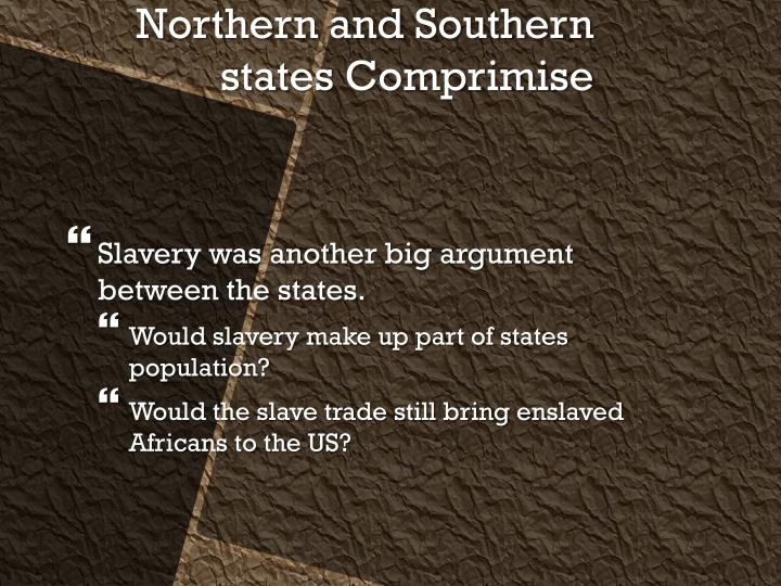 Slavery was another big argument between the states.