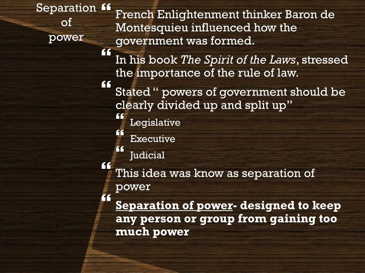 French Enlightenment thinker Baron de Montesquieu influenced how the government was formed.