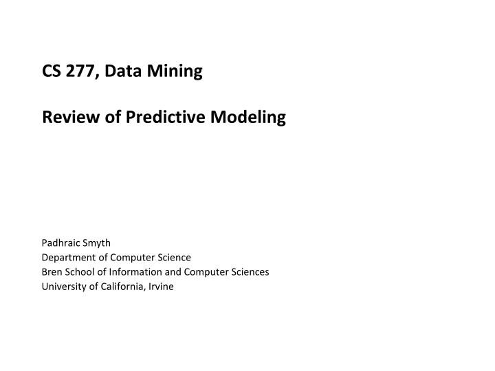 Cs 277 data mining review of predictive modeling