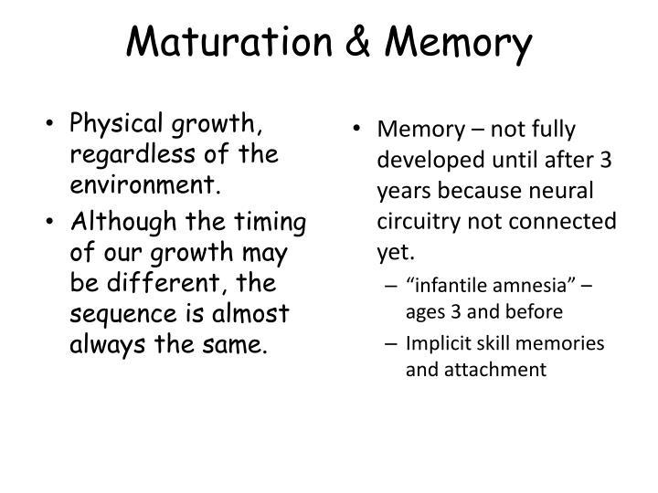Maturation & Memory