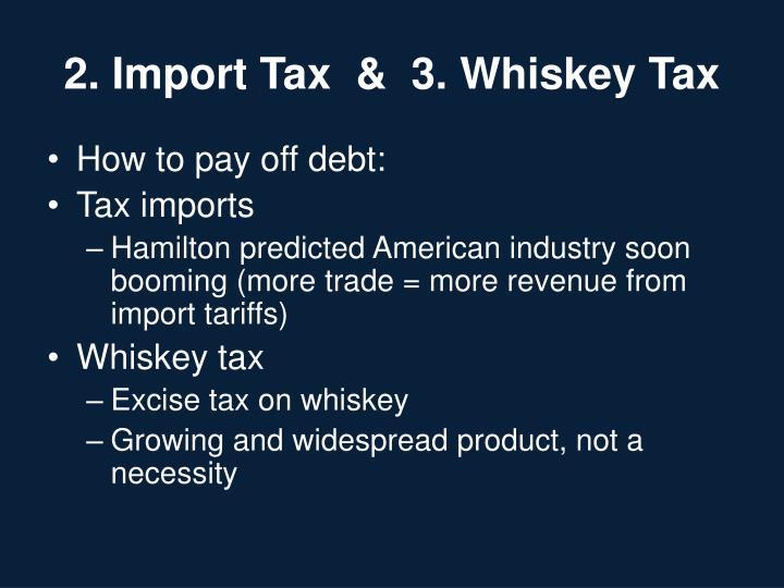 2. Import Tax  &  3. Whiskey Tax