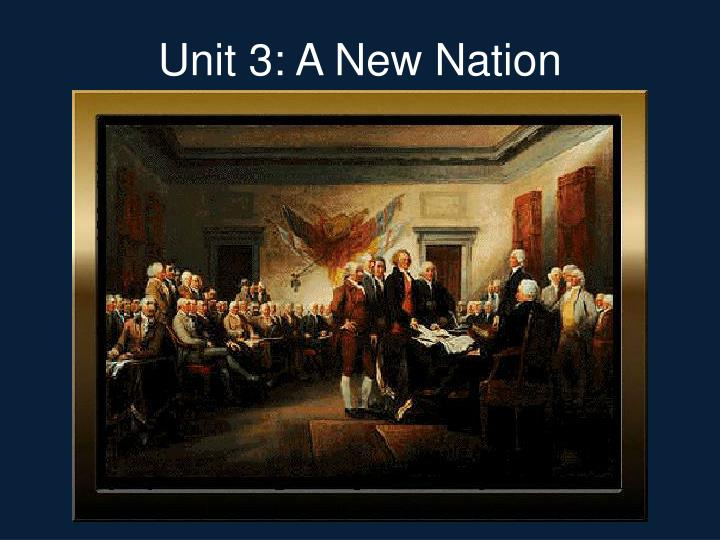 Unit 3 a new nation