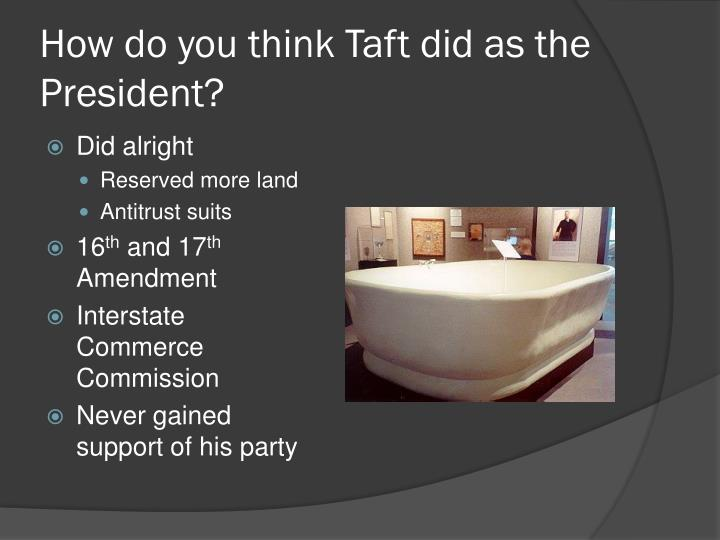 How do you think Taft did as the President?