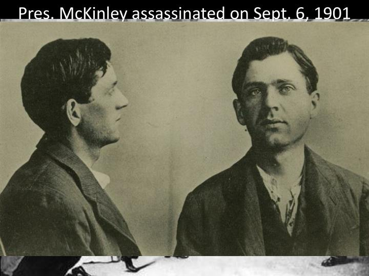 Pres. McKinley assassinated on Sept. 6, 1901