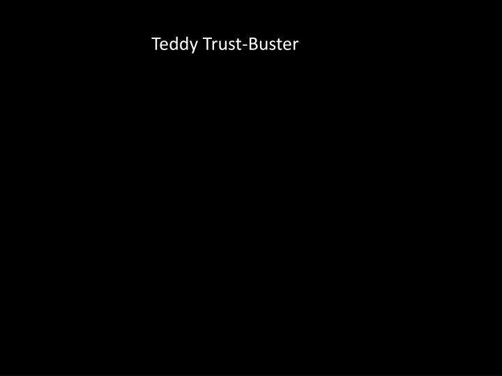 Teddy Trust-Buster