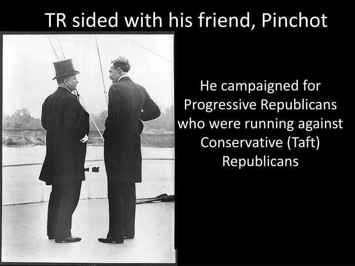 TR sided with his friend, Pinchot