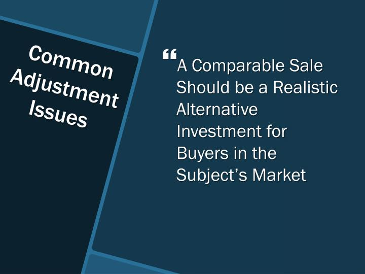A Comparable Sale Should be a Realistic Alternative Investment for Buyers in the Subject's Market