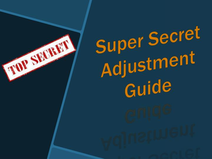 Super Secret Adjustment Guide