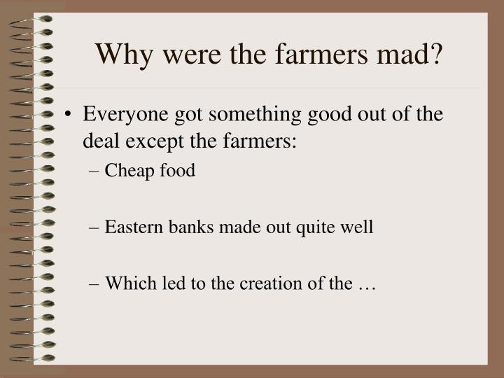 Why were the farmers mad?