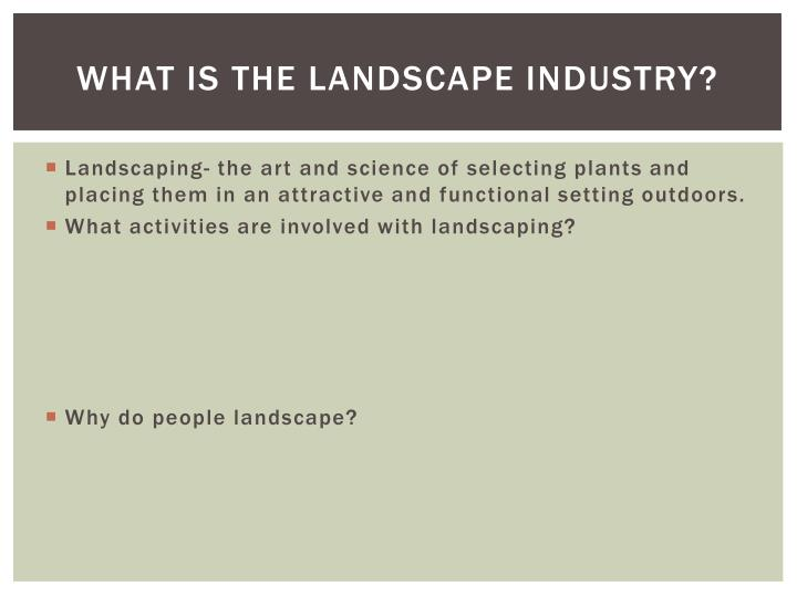 What is the Landscape industry?