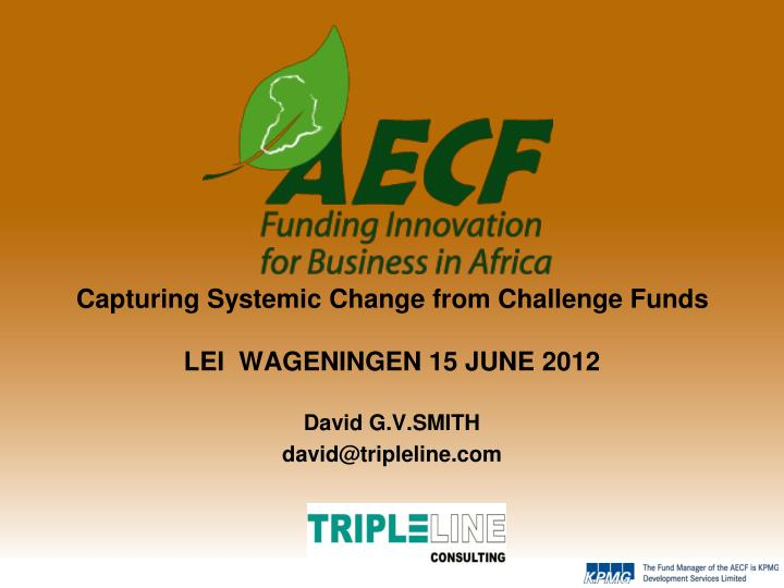 Capturing systemic change from challenge funds lei wageningen 15 june 2012