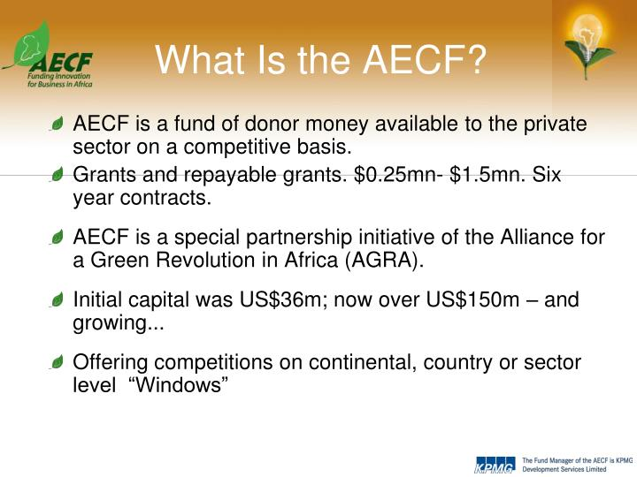 AECF is a fund of donor money available to the private sector on a competitive basis.