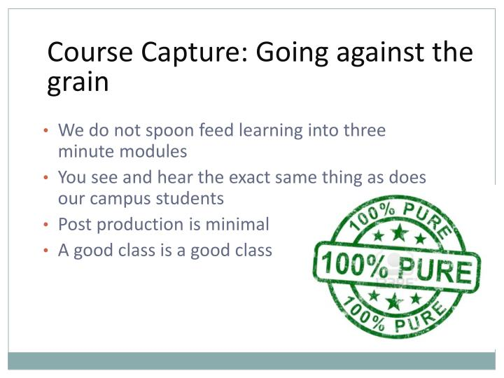 We do not spoon feed learning into three minute modules