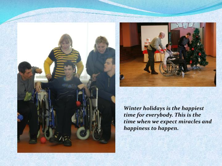 Winter holidays is the happiest time for everybody. This is the time when we expect miracles and