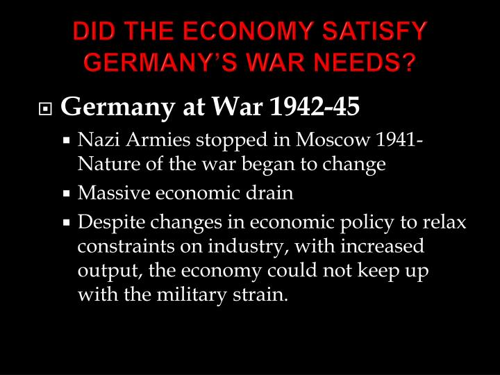 DID THE ECONOMY SATISFY GERMANY'S WAR NEEDS?