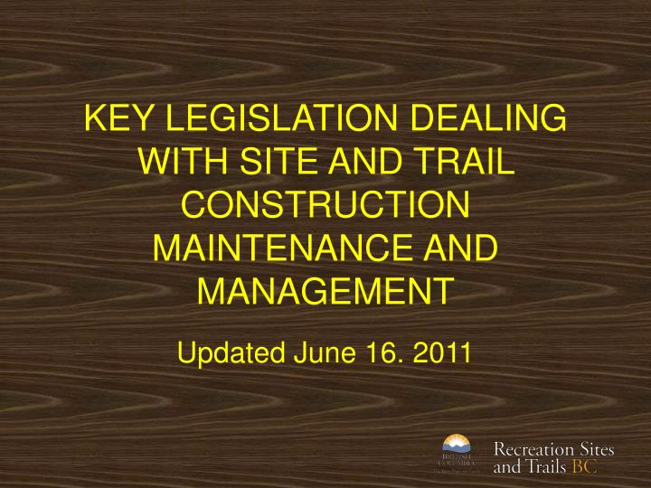 Key legislation dealing with site and trail construction maintenance and management
