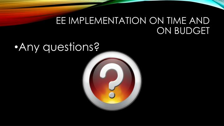 EE implementation on time and on budget