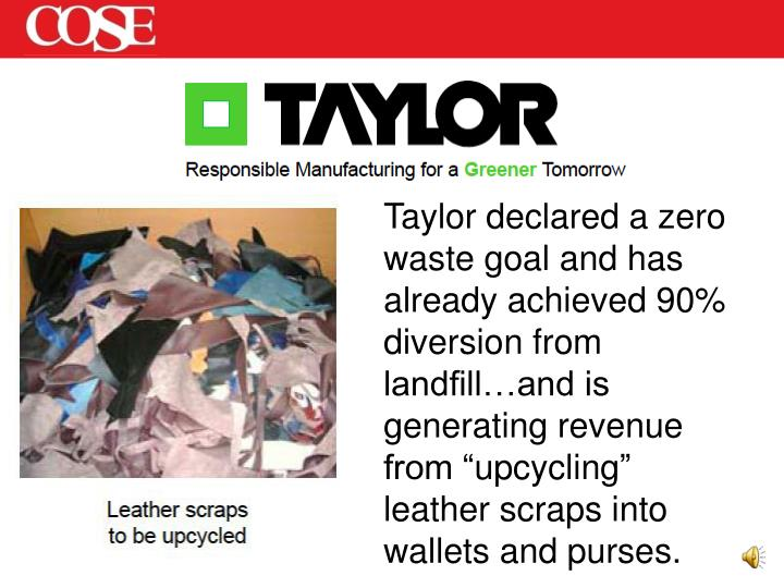 Taylor declared a zero waste goal and has already achieved 90% diversion from landfill…and is generating revenue from ""