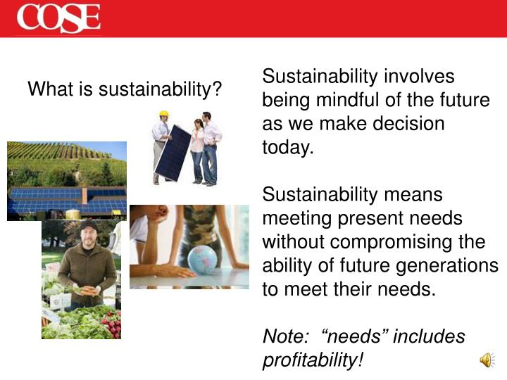 Sustainability involves being mindful of the future as we make decision today.