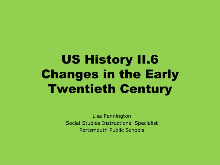 Us history ii 6 changes in the early twentieth century