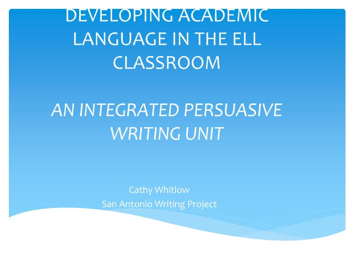 DEVELOPING ACADEMIC LANGUAGE IN THE ELL CLASSROOM
