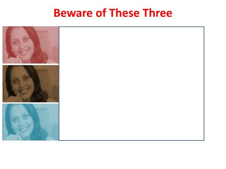 Beware of These Three