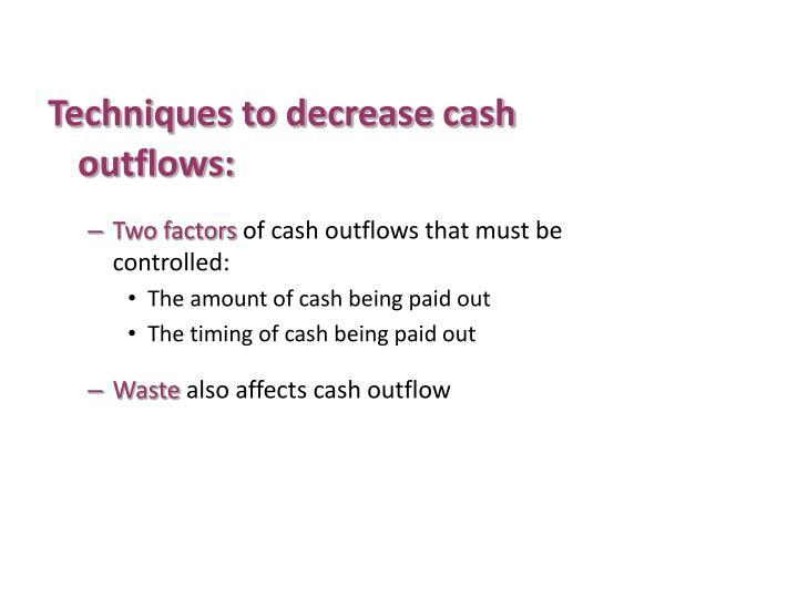 Techniques to decrease cash outflows: