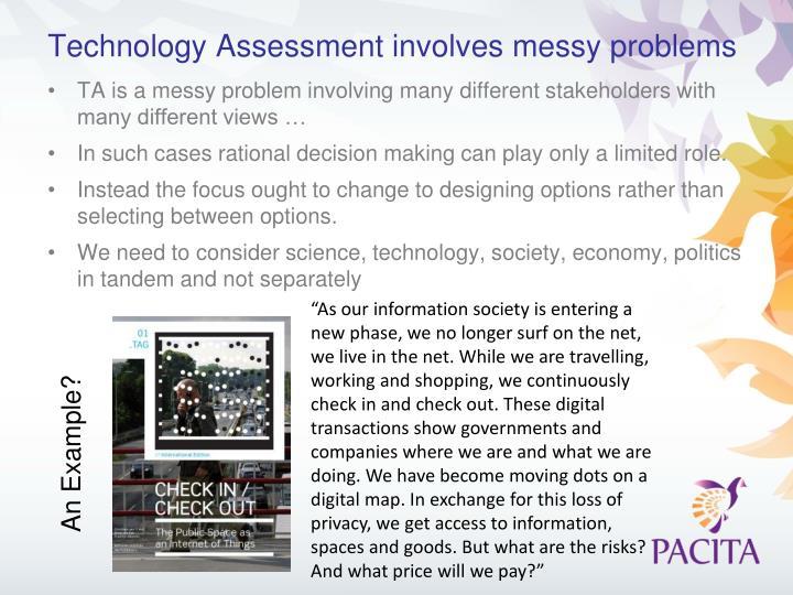 Technology Assessment involves messy problems