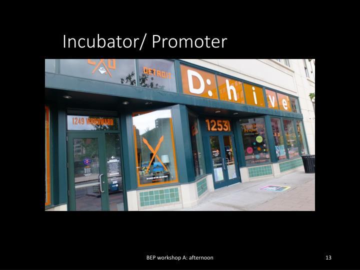 Incubator/ Promoter