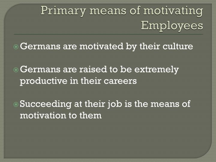 Primary means of motivating Employees