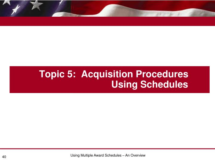Topic 5:  Acquisition Procedures     Using Schedules