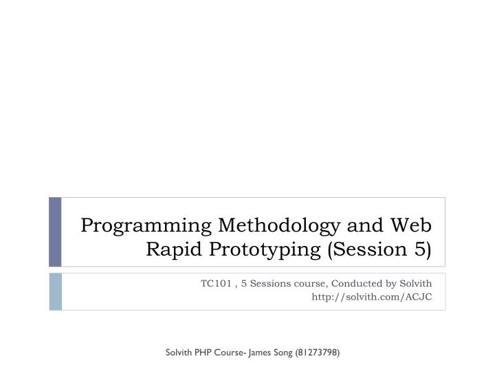 Programming methodology and web rapid prototyping session 5
