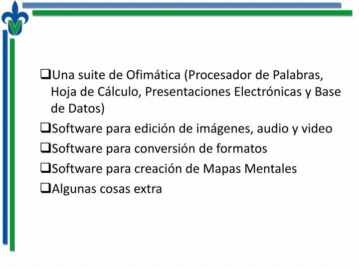 Una suite de Ofimática (Procesador de Palabras, Hoja de Cálculo, Presentaciones Electrónicas y Base de Datos
