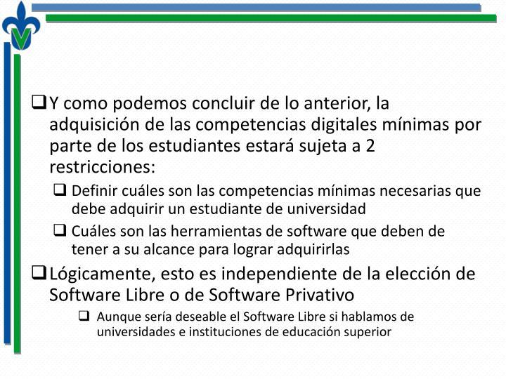 Y como podemos concluir de lo anterior, la adquisición de las competencias digitales mínimas por parte de los estudiantes estará sujeta a 2 restricciones: