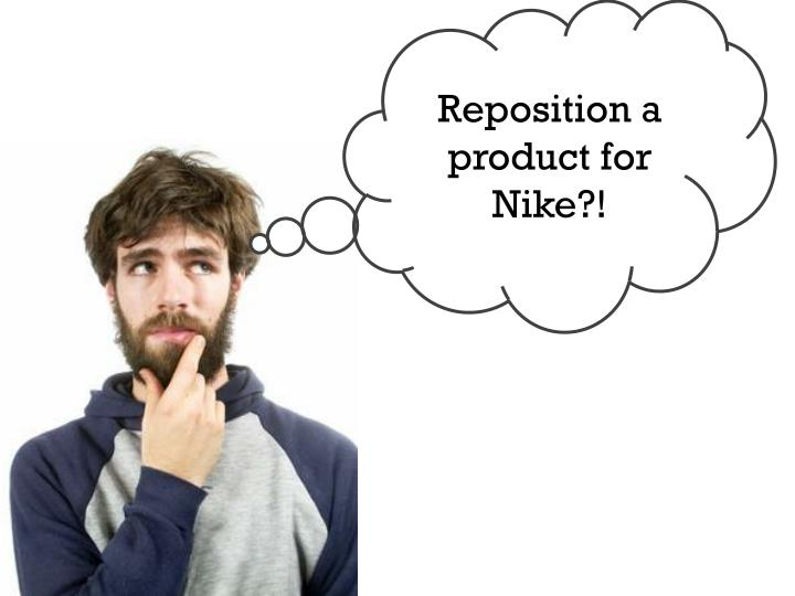 Reposition a product for Nike?!