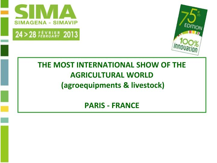 THE MOST INTERNATIONAL SHOW OF THE AGRICULTURAL WORLD