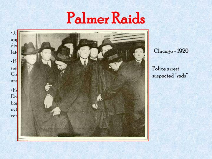 palmer raids Best answer: the palmer raids were a number of attacks on socialists and communists in the united states from 1918 to 1921 the raids are named after alexander.