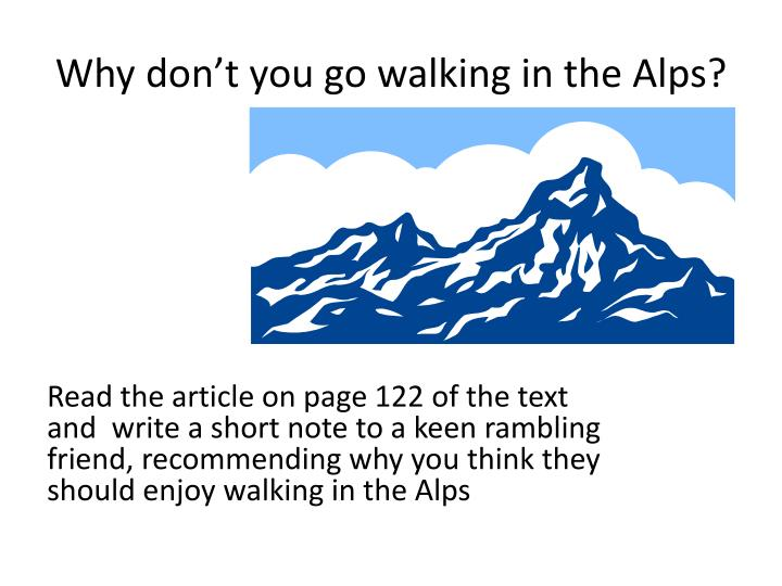Why don't you go walking in the Alps?