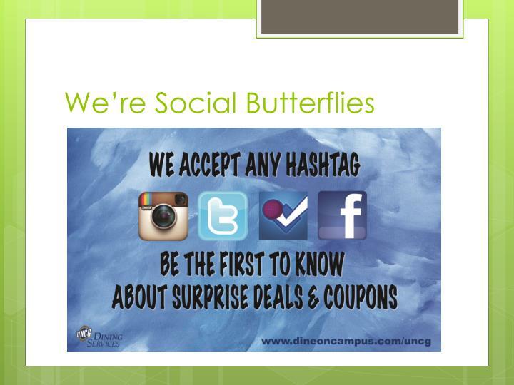 We're Social Butterflies