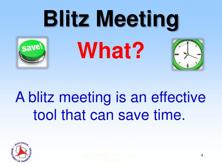 A blitz meeting is an effective tool that can save time.