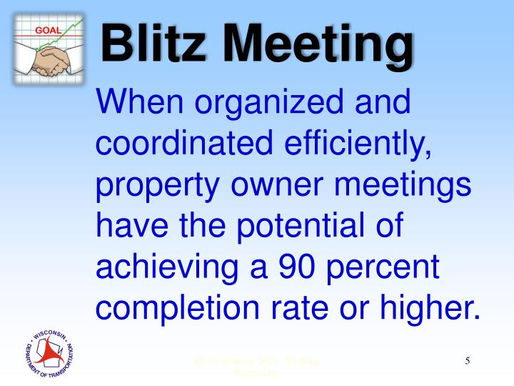When organized and coordinated efficiently, property owner meetings have the potential of achieving a 90 percent completion rate or higher.