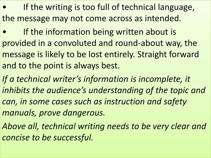 •	If the writing is too full of technical language, the message may not come across as intended.