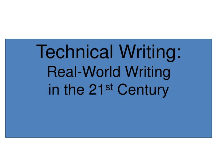 Technical writing real world writing in the 21 st century