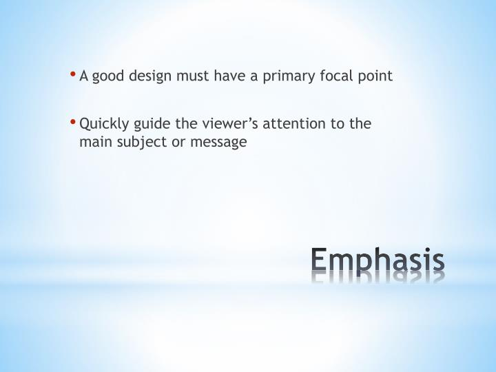 A good design must have a primary focal point