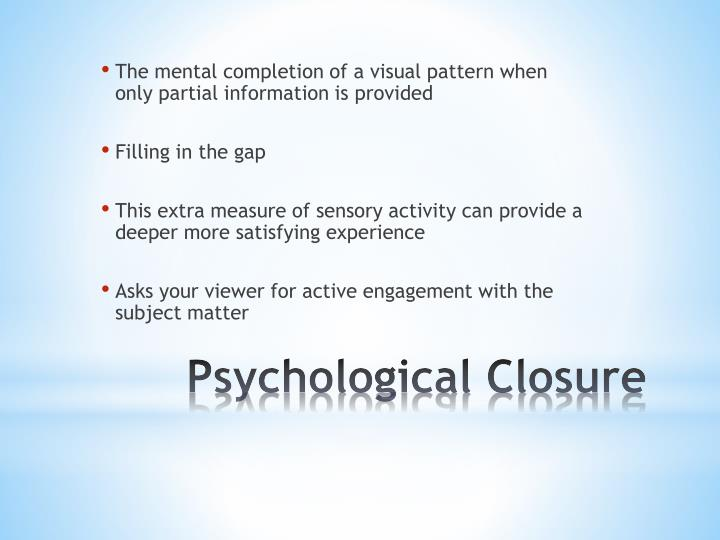 The mental completion of a visual pattern when only partial information is provided