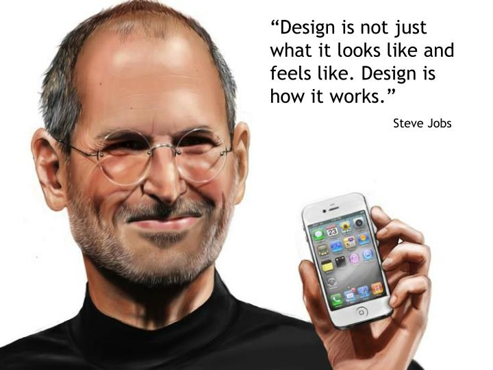 """""""Design is not just what it looks like and feels like. Design is how it works."""""""