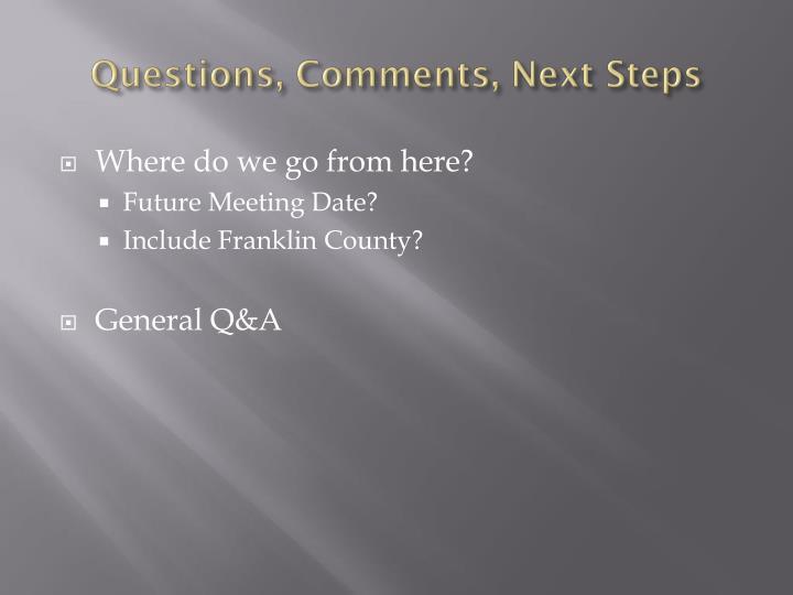 Questions, Comments, Next Steps